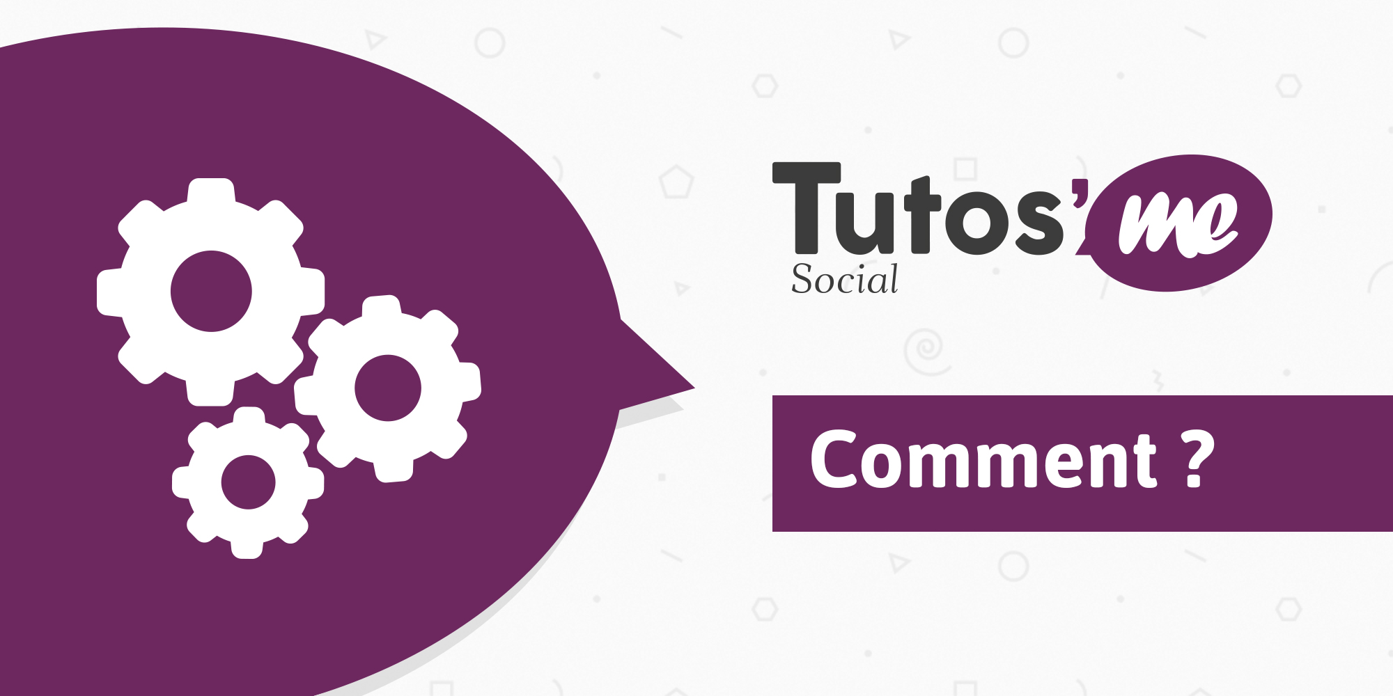 Tutos'Me : comment ?