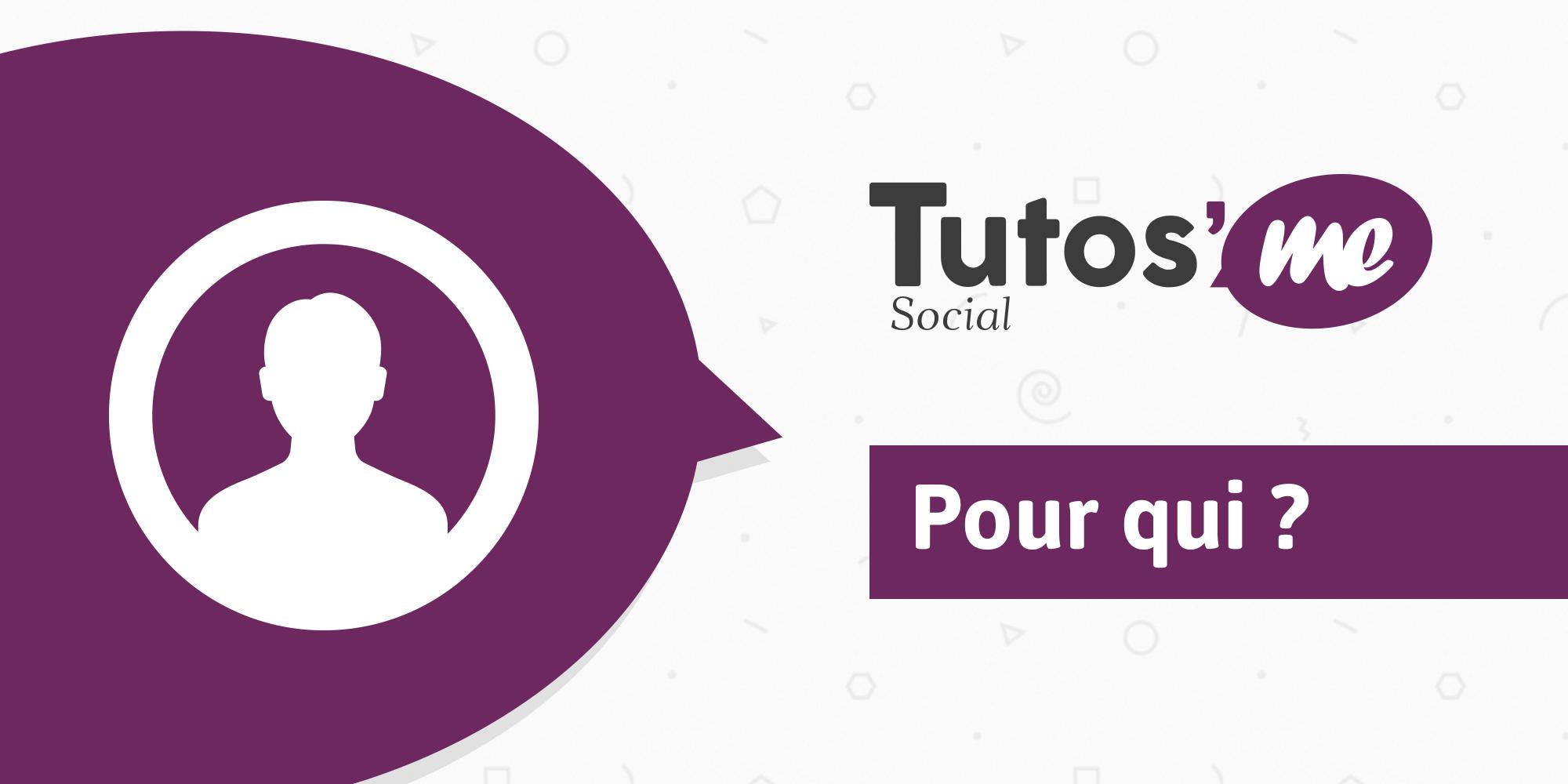 Tutos'Me Social : pour qui ?